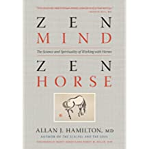 Zen Mind, Zen Horse: The Science and Spirituality of Working with Horses (English Edition)