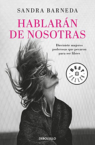 Hablarán de nosotras: Diecisiete mujeres poderosas que pecaron para ser libres (BEST SELLER) por Sandra Barneda