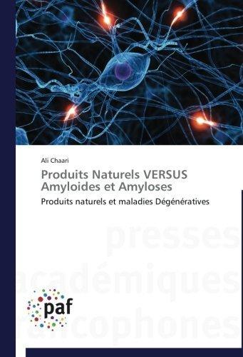 Produits Naturels VERSUS Amyloides et Amyloses: Produits naturels et maladies D????g????n????ratives (French Edition) by Ali Chaari (2014-02-01)