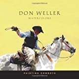 Painting Cowboys: Don Weller Water Colors by Weller, Don (2009) Paperback