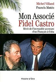 Mon Associé Fidel Castro par Michel Villand