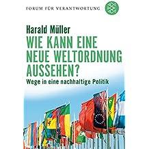 Wie kann eine neue Weltordnung aussehen?: Wege in eine nachhaltige Politik (Forum für Verantwortung)