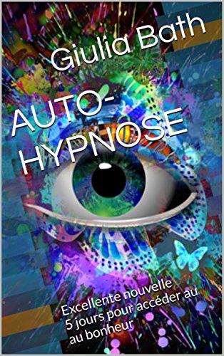 AUTO-HYPNOSE: Excellente nouvelle 5 jours pour accéder au au bonheur (BIEN-ÊTRE t. 3)