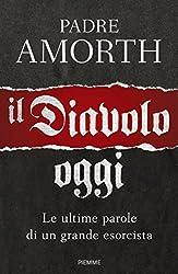 Il diavolo, oggi: Le ultime parole di un grande esorcista (Italian Edition)