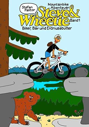 Steve & Wheelie - Mountainbike Abenteuer: Biker, Bär und Erdnussbutter