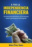 A por la Independencia Financiera: 15 Claves para alcanzarla y 20 Entrevistas Reales a gente que ya lo ha logrado