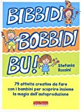 Bidibibodibibù! 79 attività creative da fare con i bambini per scoprire insieme la magia dell'autoproduzione