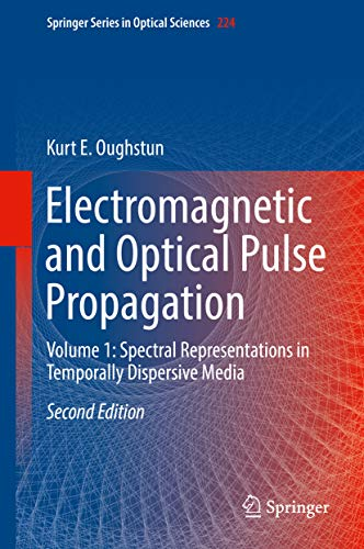 Electromagnetic and Optical Pulse Propagation: Volume 1: Spectral Representations in Temporally Dispersive Media (Springer Series in Optical Sciences Book 224) (English Edition)