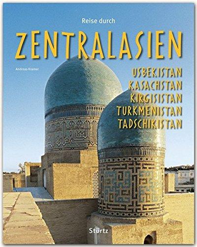 Reise durch ZENTRALASIEN - Usbekistan, Kasachstan, Kirgisistan, Turkmenistan, Tadschikistan - Ein Bildband mit über 170 Bildern - STÜRTZ Verlag