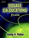 Dosage Calculations by Gloria D. Pickar (2004-08-06)