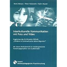 """Interkulturelle Kommunikation mit Foto und Video: Ergebnisse des EU-Projekts CHICAM """"Children in Communication about Migration"""" (Medienpädagogische Praxisforschung)"""