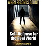 When Seconds Count: Self-Defense for the Real World by Sammy Franco (2014-05-10)