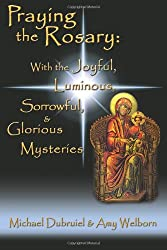 Praying the Rosary: With the Joyful, Luminous, Sorrowful, and Glorious Mysteries