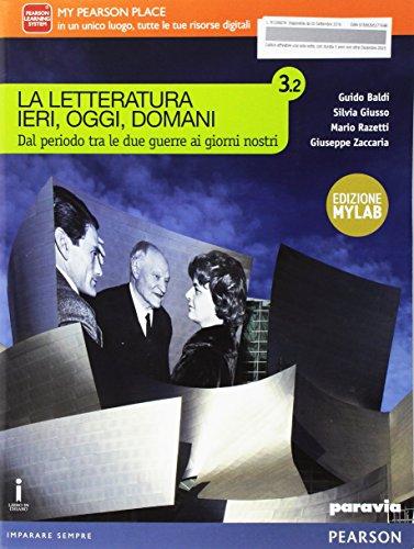 La letteratura ieri, oggi, domani. Vol. 3.2. Ediz. mylab. Per le Scuole superiori. Con e-book. Con espansione online