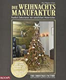 Die Weihnachtsmanufaktur: Festlich Dekorieren mit natürlichen Materialien - Klaus Wagener