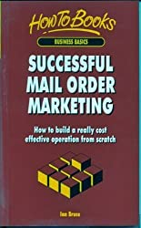 Successful Mail Order Marketing: How to Build a Really Cost-effective Operation from Scratch (How to books. Business basics) by Ian Bruce (1996-01-01)