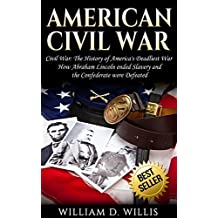 American Civil War: Civil War: The History of America's Deadliest War - How Abraham Lincoln ended Slavery and the Confederate were Defeated (English Edition)