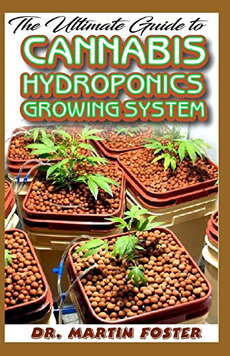 The Ultimate Guide To Cannabis Hydroponics Growing System: All you need to Know about growing cannabis (Indoor) Hydroponically! The A-Z!