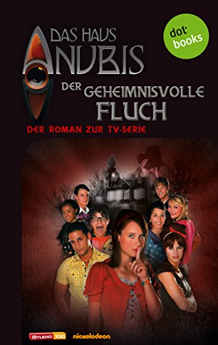 Das Haus Anubis - Band 3: Der geheimnisvolle Fluch: Der Roman zur TV-Serie