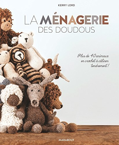 La Menagerie Des Doudous - Plus de 40 Patrons D'Animaux En Crochet a Caliner Tendrement (Loisirs Creatifs) by Kerry Lord (2014-10-17)