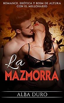 La Mazmorra: Romance, Erótica y BDSM de altura con el Millonario (Novela Romántica y Erótica en Español: BDSM nº 1) de [Duro, Alba]