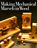 Making Mechanical Marvels in Wood: Written by Raymond A. Levy, 1991 Edition, Publisher: Sterling [Paperback]
