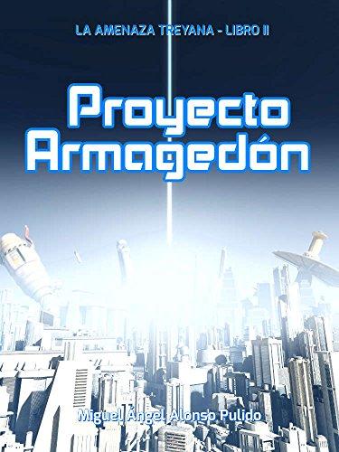 Proyecto Armagedón (La amenaza treyana nº 2) por Miguel Ángel Alonso Pulido