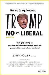 No, no te equivoques, Trump no es liberal: Por qué Trump es populista, proteccionista, machista, autoritario y nacionalista, pero en ningún caso liberal par John Freddy Müller González