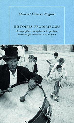 Histoires prodigieuses : Et biographies exemplaires de quelques personnages modestes et anonymes par Manuel Chaves Nogales
