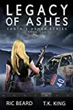 Legacy Of Ashes (Earth's Ashes Trilogy Book 1) by Ric Beard, T.K. King