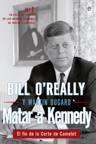 Descargar Libro Matar a Kennedy (Historia) de Bill O'Reilly