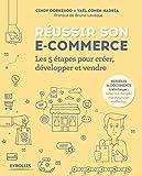 Réussir son e-commerce: Les 5 étapes pour créer, développer et vendre. Préface de Bruno Lévêque...