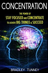 Concentration: The Power of Stay Focused and Concentrate to Achieve Big Things & Succeed (English Edition)