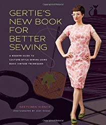 Gertie's New Book for Better Sewing:: A Modern Guide to Couture-Style Sewing Using Basic Vintage Techniques by Hirsch, Gretchen (2012) Hardcover-spiral