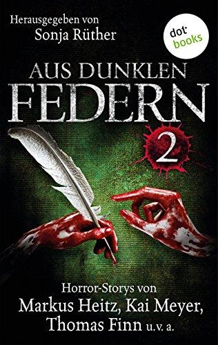 Aus dunklen Federn 2: Horror-Stories von Markus Heitz, Kai Meyer, Thomas Finn und vielen anderen