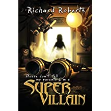 Please Don't Tell My Parents I'm a Supervillain by Richard Roberts (2014-02-15)