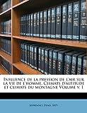 Influence de La Pression de L'Air Sur La Vie de L'Homme. Climats D'Altitude Et Climats Du Montagne Volume V. 1
