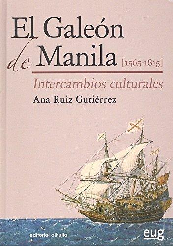 El Galeón de Manila, 1565-1815 : intercambios culturales por Ana Ruiz Gutiérrez