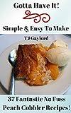 Gotta Have It Simple & Easy To Make 37 Fantastic No Fuss Peach Cobbler Recipes!