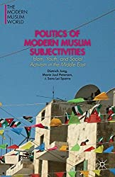 Politics of Modern Muslim Subjectivities (The Modern Muslim World)