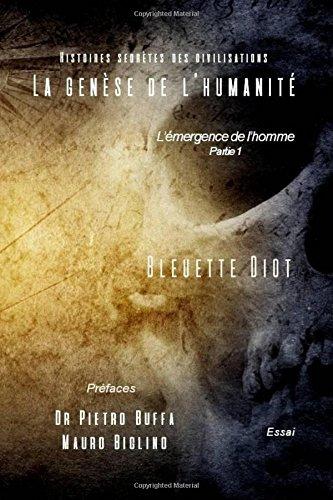 La genese de l'humanite: Histoires secretes des civilisations: Volume 1 (L'émergence de l'homme) por Bleuette Diot