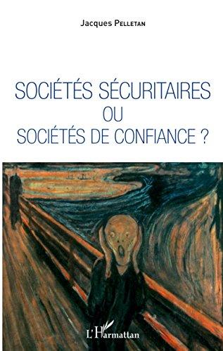 Sociétés sécuritaires ou sociétés de confiance ? par Jacques Pelletan