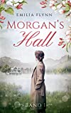 Morgan`s Hall: Band 1 (Morgan-Saga) von Emilia Flynn