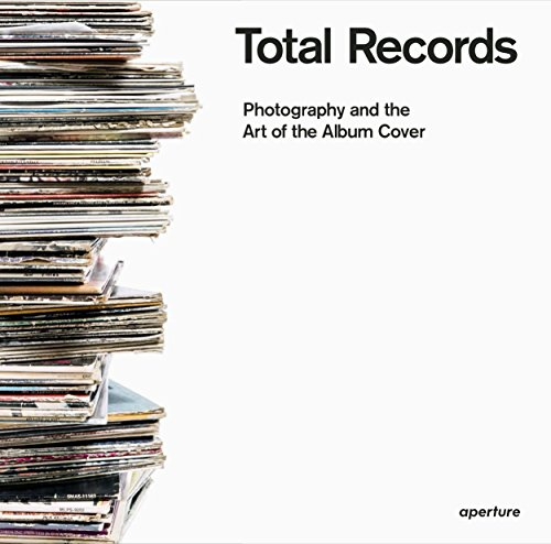 Total Records: Photography and the Art of the Album Cover por Antoine de Beaupré, Serge Vincendet