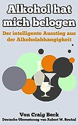 Alkohol Hat Mich Belogen: Der intelligente Ausstieg aus der Alkoholabhängigkeit