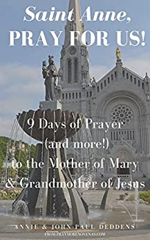 St. Anne, Pray for Us: 9 Days of Prayer (and more!) to the Mother of Mary and Grandmother of Jesus (English Edition) di [Deddens, Annie, Deddens, John-Paul]