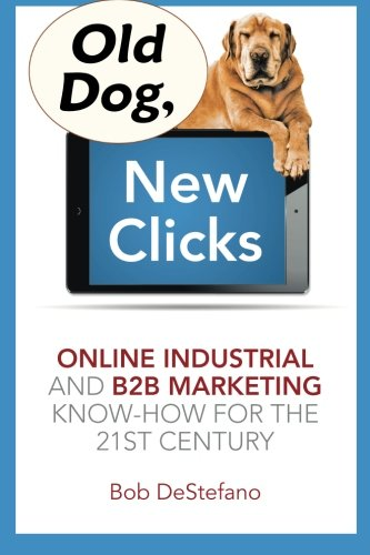 old-dog-new-clicks-online-industrial-b2b-marketing-know-how-for-the-21st-century