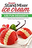 Complete Stand Mixer Ice Cream Maker Attachment Frozen Homemade Recipes: 125 Fun Desserts - Best Reviews Guide