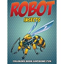 Robot Insects Coloring Book: Awesome Fun