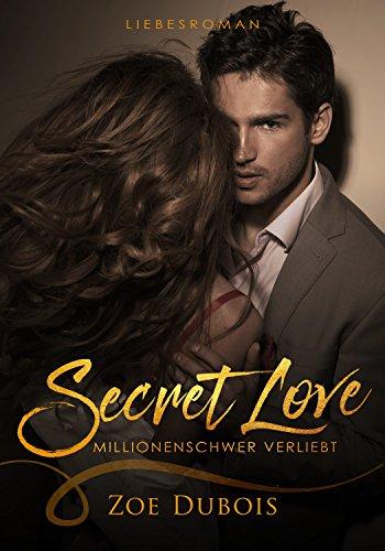 Secret Love - Millionenschwer verliebt: Liebesroman (Millionär Boss Stories 1) von [Dubois, Zoe]